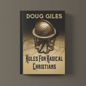 Doug Giles Rules for Radical Christians - Rules for Radical Christians: 10 Biblical Disciplines for Influential Believers